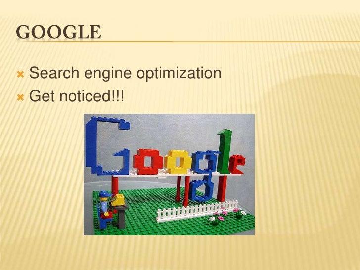 Google<br />Search engine optimization<br />Get noticed!!!<br />