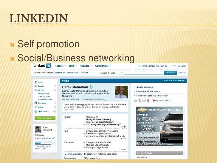 Linkedin<br />Self promotion<br />Social/Business networking<br />