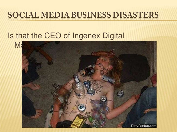 Social media business disasters<br />Is that the CEO of Ingenex Digital Marketing?!?!<br />