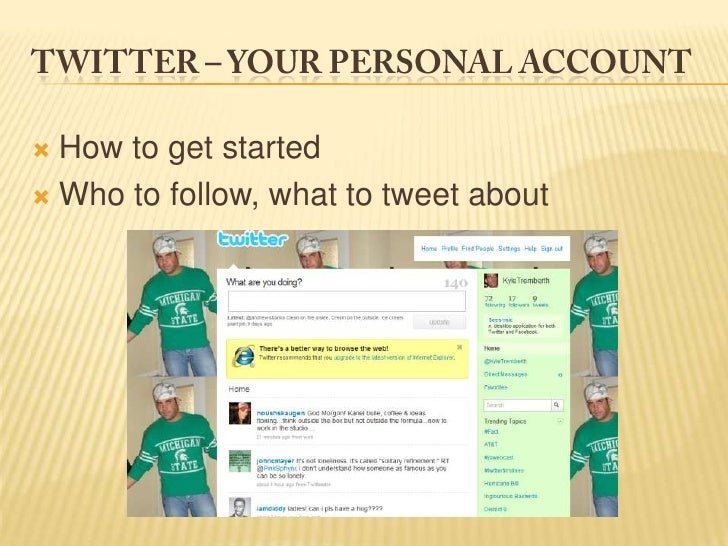 Twitter – your personal account<br />How to get started<br />Who to follow, what to tweet about<br />