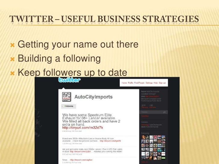 Twitter – useful business strategies<br />Getting your name out there<br />Building a following<br />Keep followers up to ...