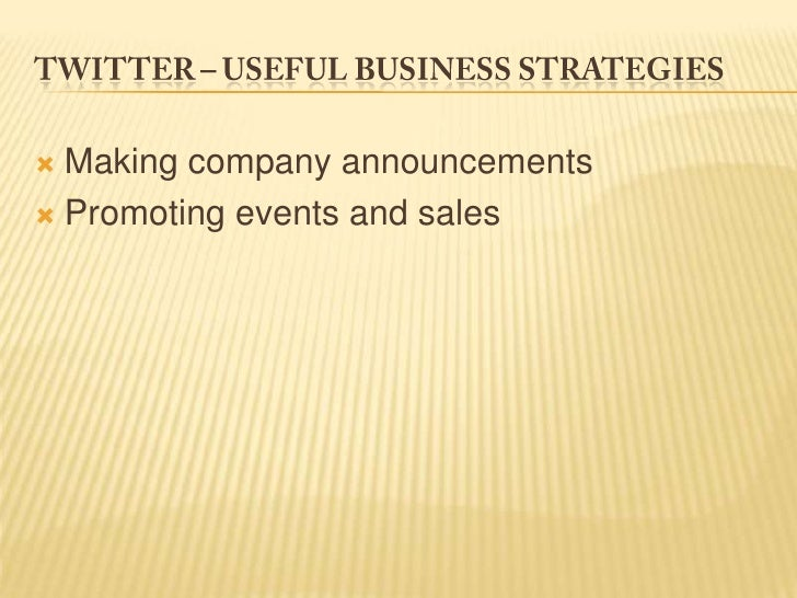 Twitter – useful business strategies<br />Making company announcements<br />Promoting events and sales<br />