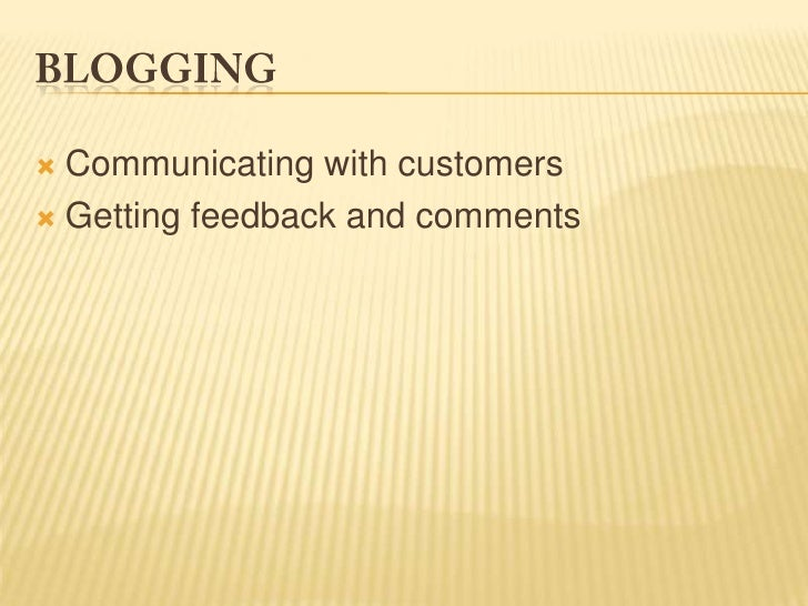 Blogging<br />Communicating with customers<br />Getting feedback and comments <br />