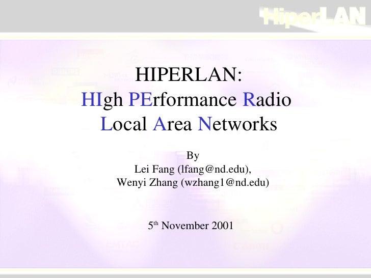 HIPERLAN: HI gh  PE rformance  R adio  L ocal  A rea  N etworks By Lei Fang (lfang@nd.edu), Wenyi Zhang (wzhang1@nd.edu) 5...