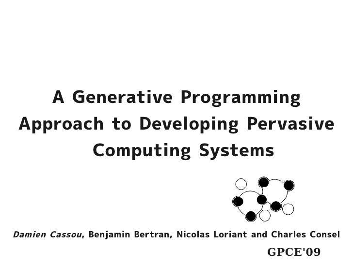 A Generative Programming  Approach to Developing Pervasive         Computing Systems    Damien Cassou, Benjamin Bertran, N...