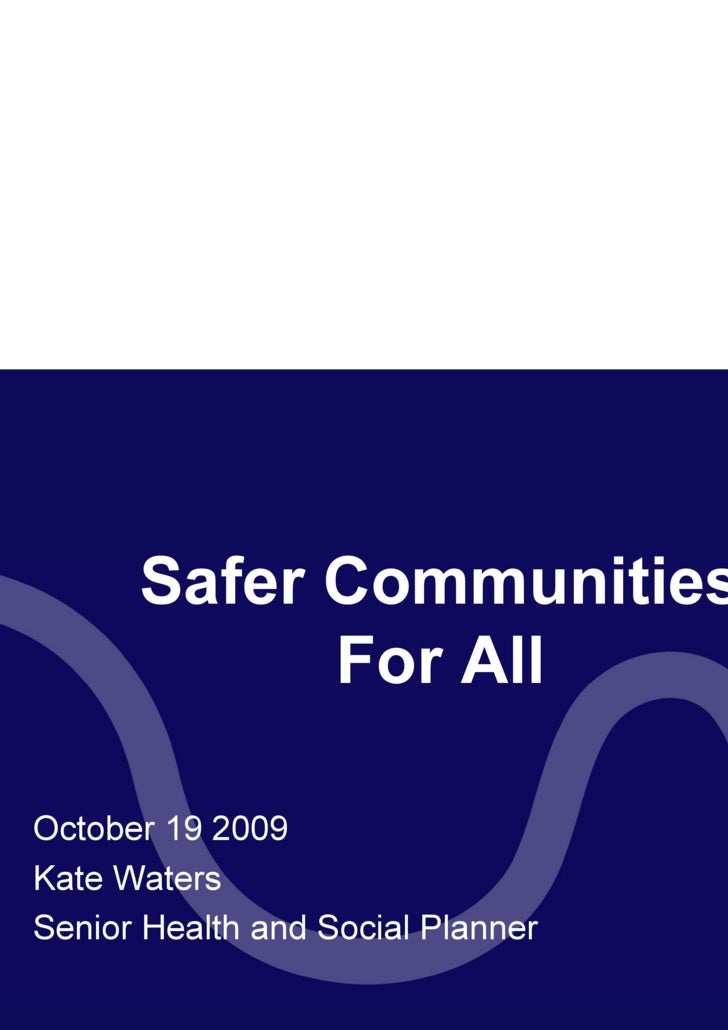 Safer Communities For All October 19 2009 Kate Waters Senior Health and Social Planner