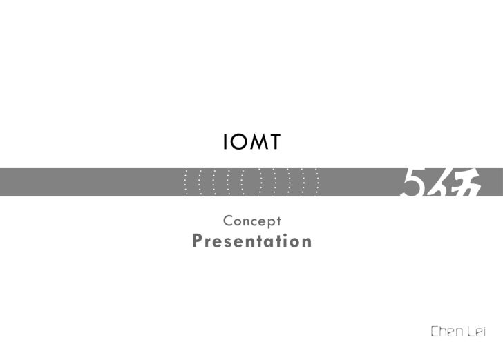 IOMT      Concept                5 Presentation                         陈雷                    Chen Lei