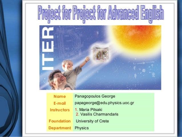 Name        Panagopoulos George  E-mail      papageorge@edu.physics.uoc.grInstructors   1. Maria Pitsaki              2. V...