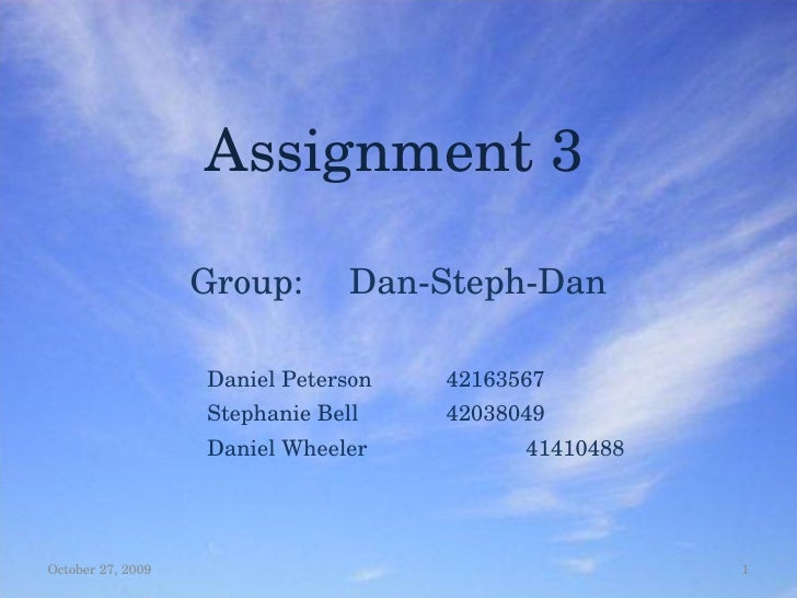 Assignment 3 Group: Dan-Steph-Dan Daniel Peterson 42163567 Stephanie Bell 42038049 Daniel Wheeler 41410488 October 27, 2009