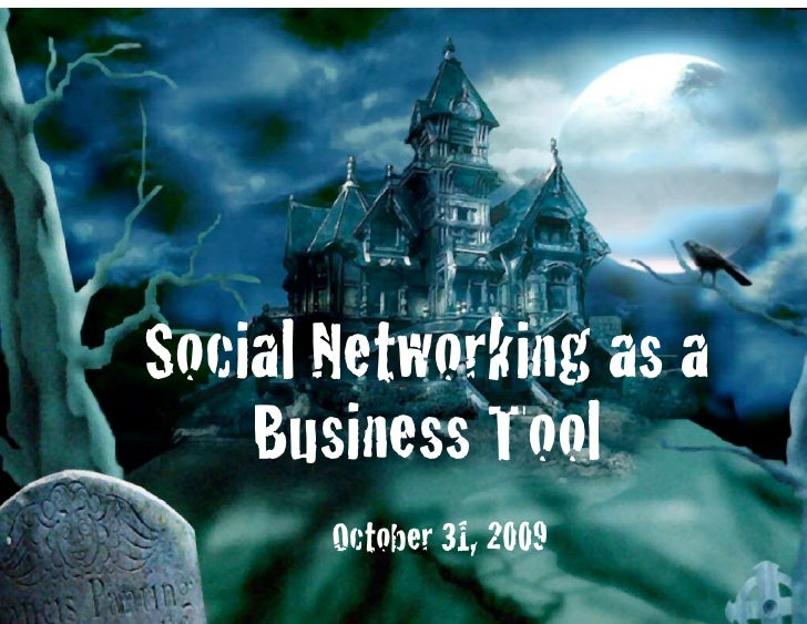 Social Networking as a     Business Tool!        October 31, 2009!