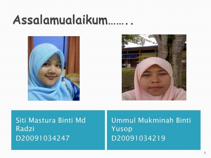Siti Mastura Binti Md   Ummul Mukminah Binti Radzi                   Yusop D20091034247            D20091034219           ...