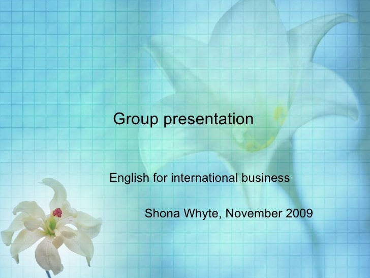 Group presentation English for international business Shona Whyte, November 2009