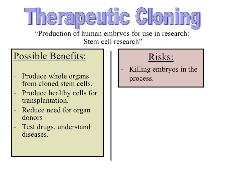 "human cloning a benefit to humanity - human cloning human cloning comes with two dangerous processes, reproductive cloning (the creating of a new organism) and the therapeutic cloning (the creation of a new tissues or ""other biological products"") which affects the ethics of human society."