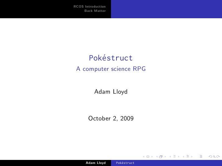 RCOS Introduction     Back Matter             Pok´struct            e  A computer science RPG             Adam Lloyd      ...
