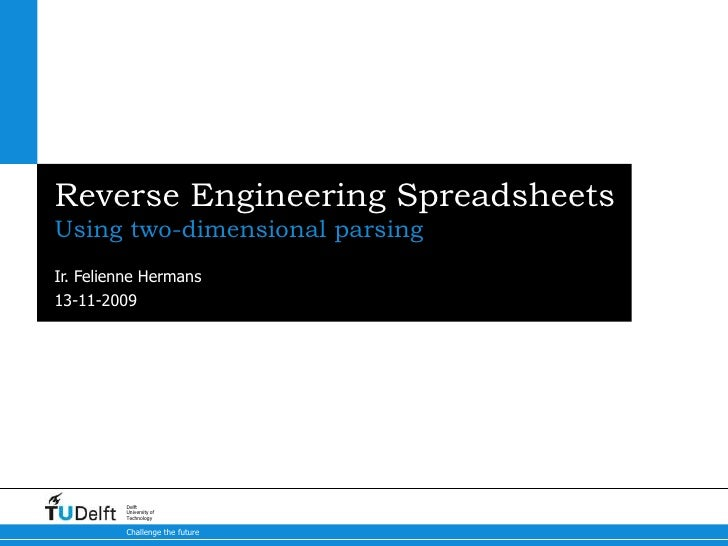 Reverse Engineering Spreadsheets<br />Using two-dimensional parsing<br />Ir. Felienne Hermans<br />