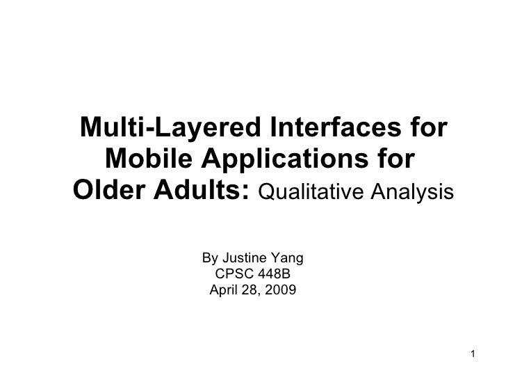 Multi-Layered Interfaces for Mobile Applications for  Older Adults:  Qualitative Analysis By Justine Yang CPSC 448B April ...