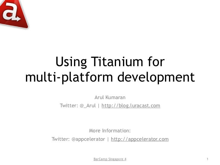 Using Titanium for multi-platform development                      Arul Kumaran        Twitter: @_Arul | http://blog.lurac...