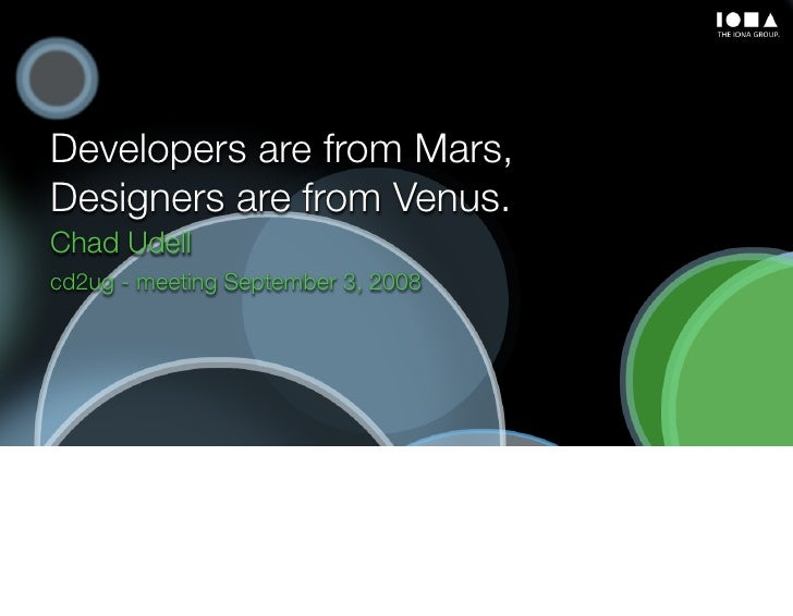 Developers are from Mars, Designers are from Venus. Chad Udell cd2ug - meeting September 3, 2008
