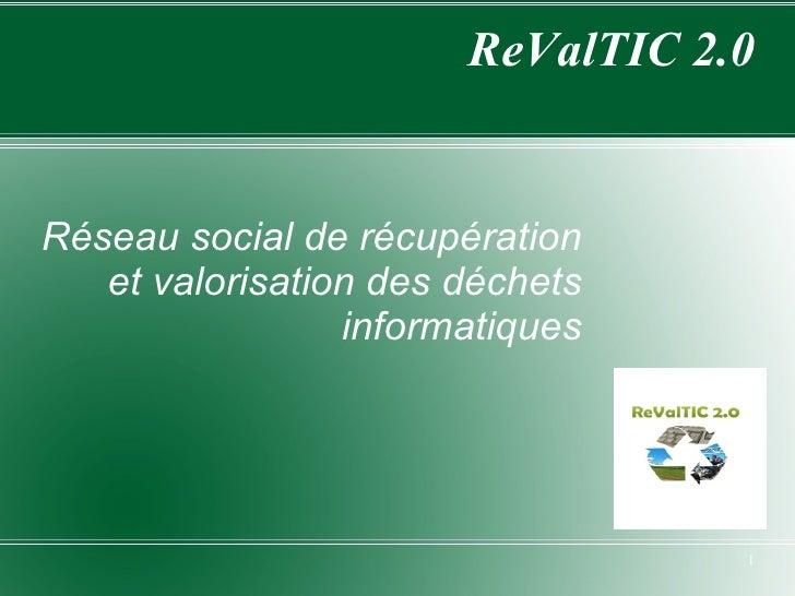 ReValTIC 2.0 Réseau social de récupération et valorisation des déchets informatiques