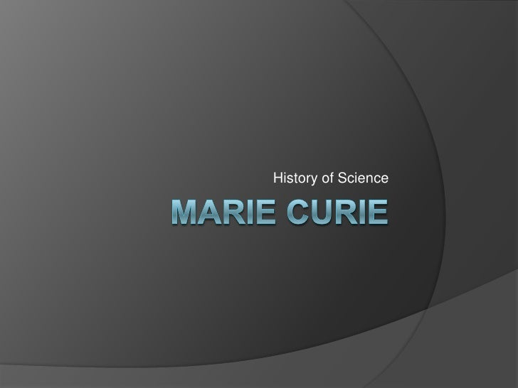 Marie curie<br />History of Science<br />