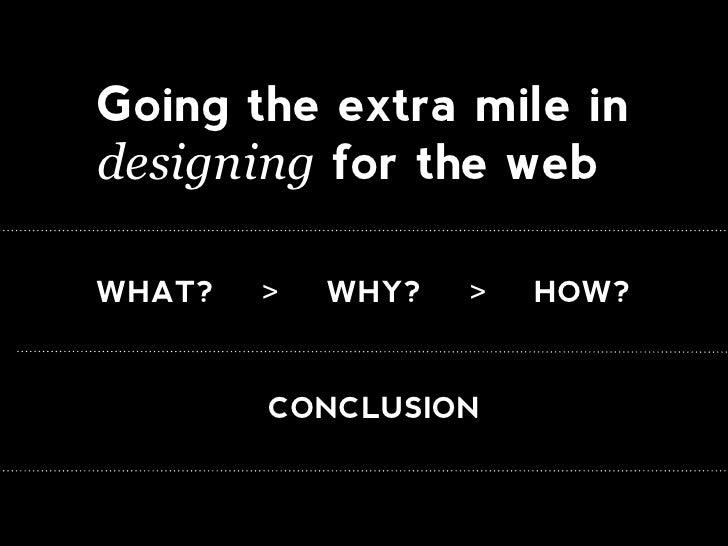 Going the extra mile in designing for the web  WHAT?   >   WHY?   >   HOW?           CONCLUSION