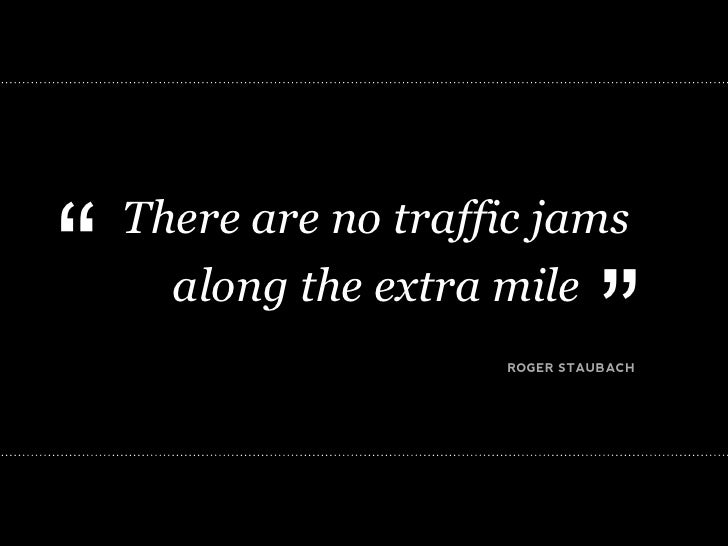 """""""   There are no traffic jams       along the extra mile                                 """"                       ROGER STA..."""