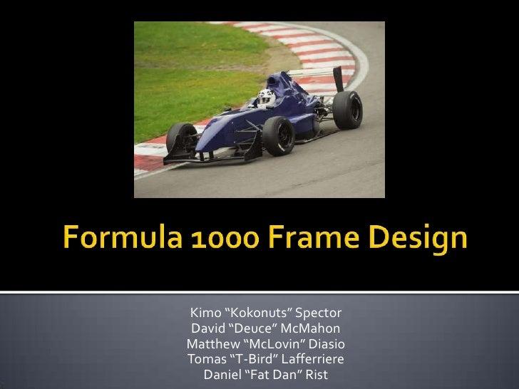 "Formula 1000 Frame Design<br />Kimo ""Kokonuts"" Spector<br />David ""Deuce"" McMahon<br />Matthew ""McLovin"" Diasio<br />Tomas..."