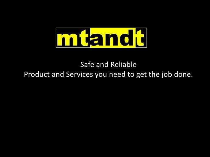 Safe and Reliable<br />Product and Services you need to get the job done.<br />