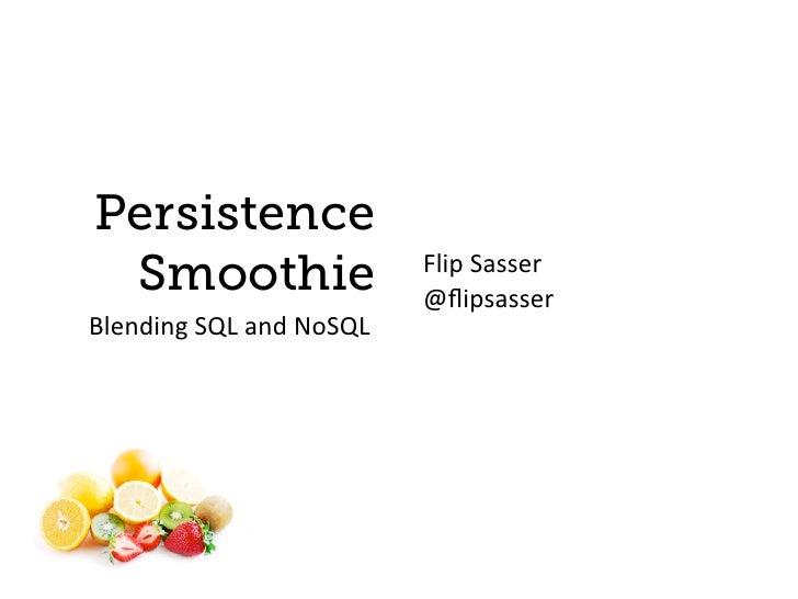 Persistence  Smoothie                         Flip  Sasser                                   @flipsasser Blending  SQL...