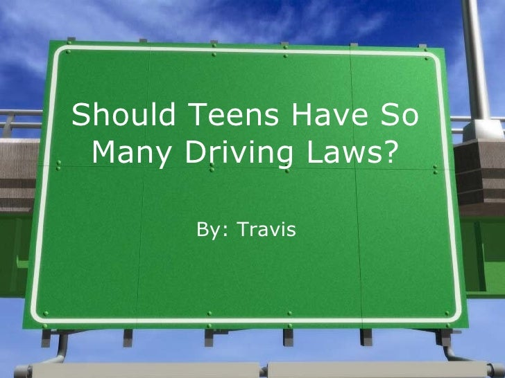 Should Teens Have So Many Driving Laws? By: Travis