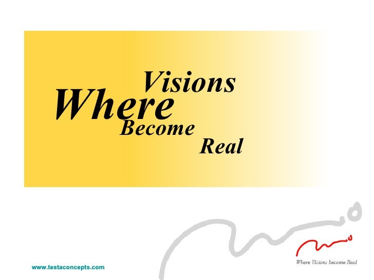 Become Where Visions Real www.testaconcepts.com