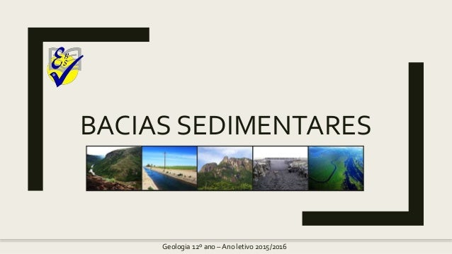 BACIAS SEDIMENTARES Geologia 12º ano – Ano letivo 2015/2016
