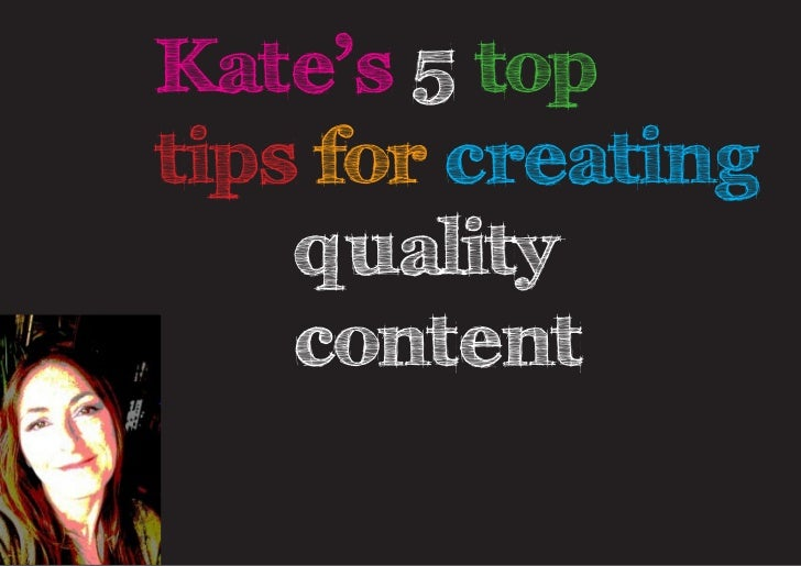 Kate's 5 toptips for creating  quality content