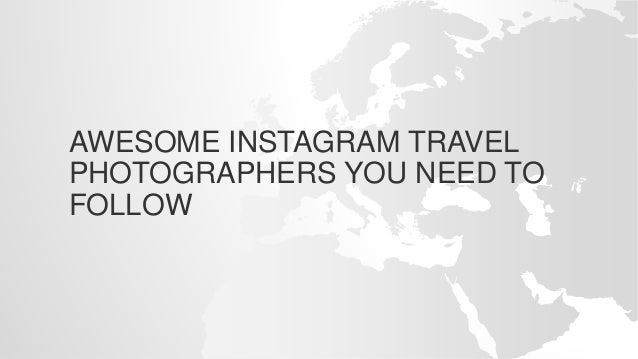 AWESOME INSTAGRAM TRAVEL PHOTOGRAPHERS YOU NEED TO FOLLOW
