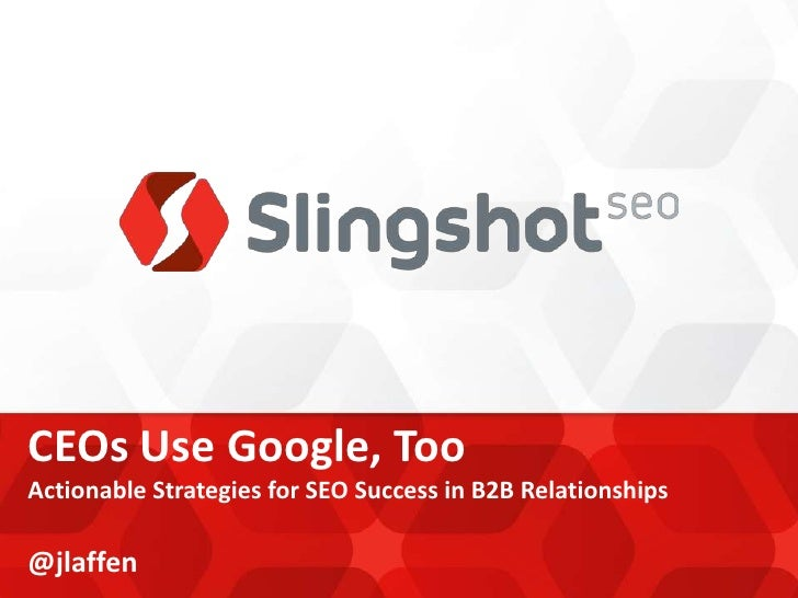CEOs Use Google, TooActionable Strategies for SEO Success in B2B Relationships@jlaffen
