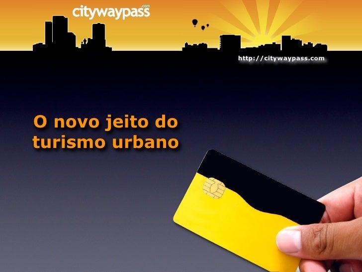 http://citywaypass.com     O novo jeito do turismo urbano