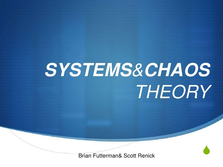 SYSTEMS & CHAOS THEORY<br />Brian Futterman & Scott Renick<br />