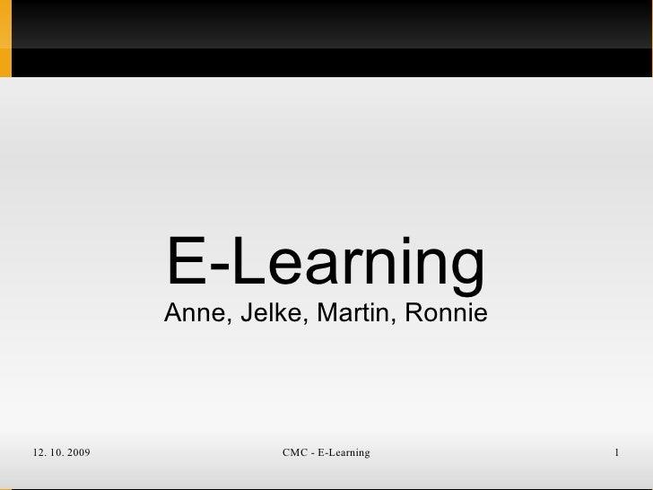 E-Learning                Anne, Jelke, Martin, Ronnie     12. 10. 2009            CMC - E-Learning     1