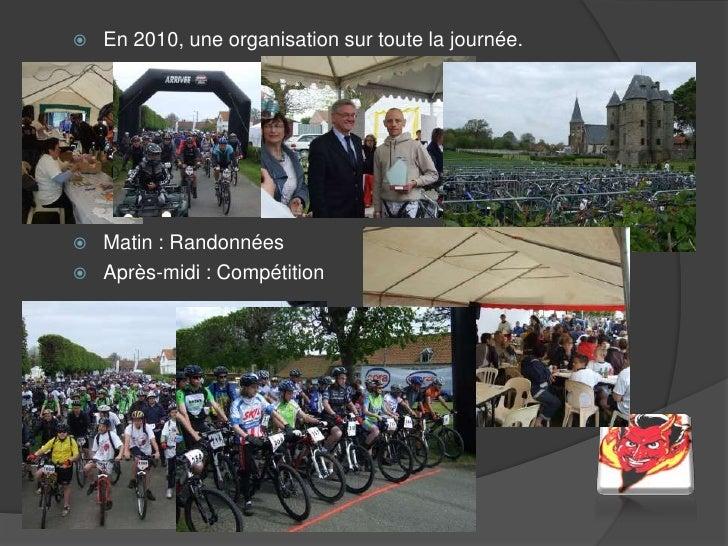 En 2010, une organisation sur toute la journée.<br />Matin : Randonnées<br />Après-midi : Compétition<br />