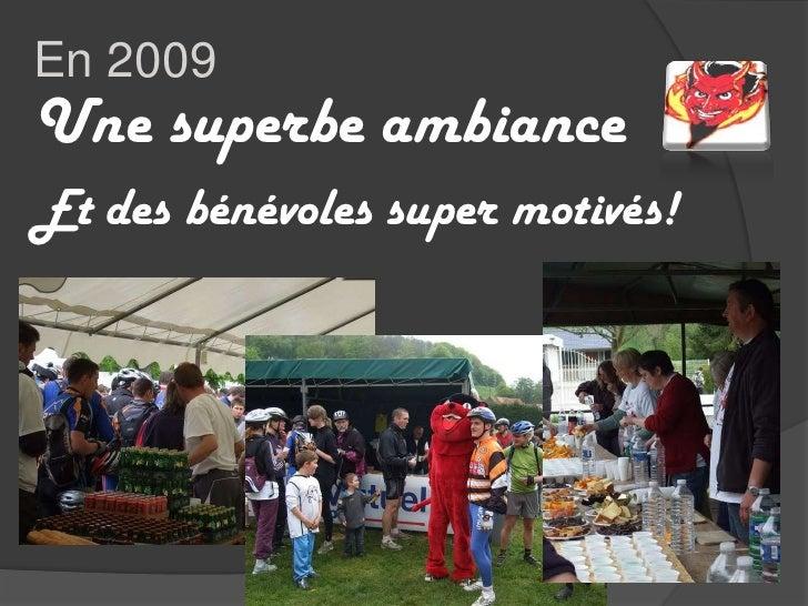 En 2009<br />Une superbe ambiance <br />Et des bénévoles super motivés!<br />