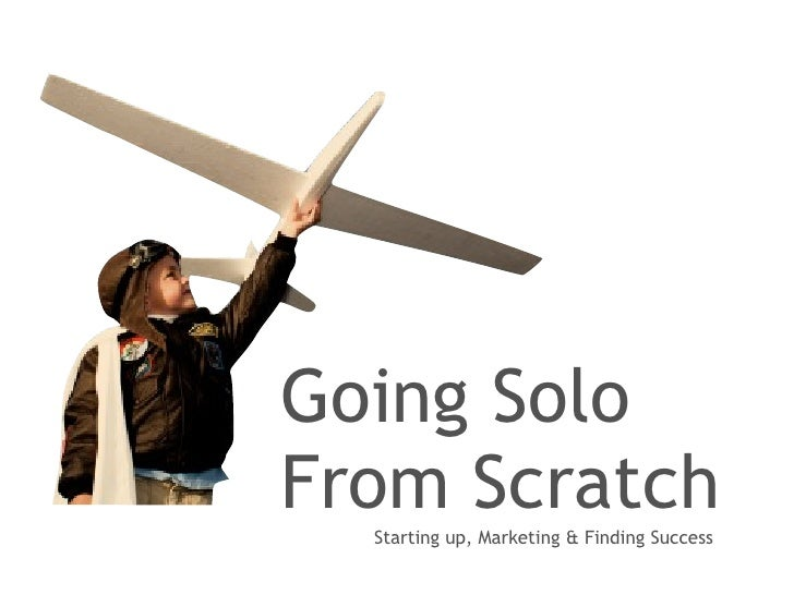 Going Solo From Scratch   Starting up, Marketing & Finding Success