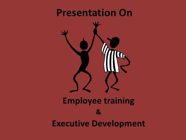 Presentation On<br />Employee training <br />&<br />Executive Development  <br />