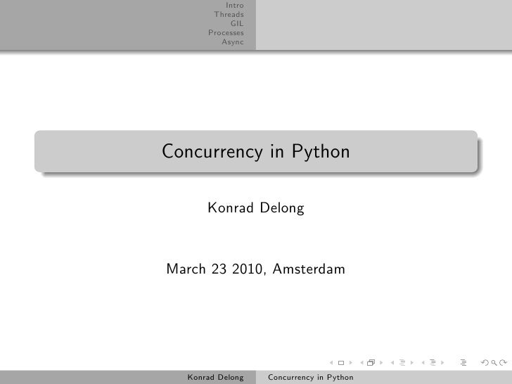 Intro        Threads            GIL       Processes          Async     Concurrency in Python        Konrad Delong   March ...