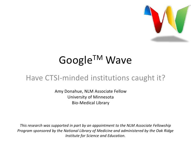 GoogleTM Wave<br />Have CTSI-minded institutions caught it?<br />Amy Donahue, NLM Associate Fellow University of Minnesota...
