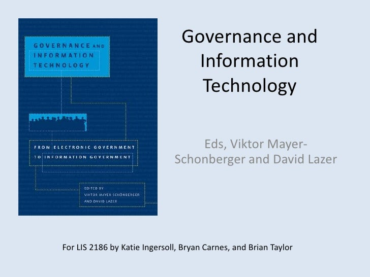 Governance and Information Technology <br />Eds, Viktor Mayer-Schonbergerand David Lazer<br />For LIS 2186 by Katie Ingers...