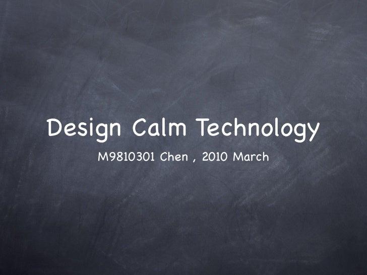 Design Calm Technology     M9810301 Chen , 2010 March