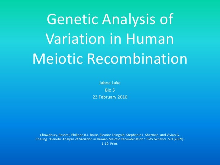 Genetic Analysis of Variation in Human Meiotic Recombination<br />Jaboa Lake<br />Bio 5<br />23 February 2010<br />Chowdhu...