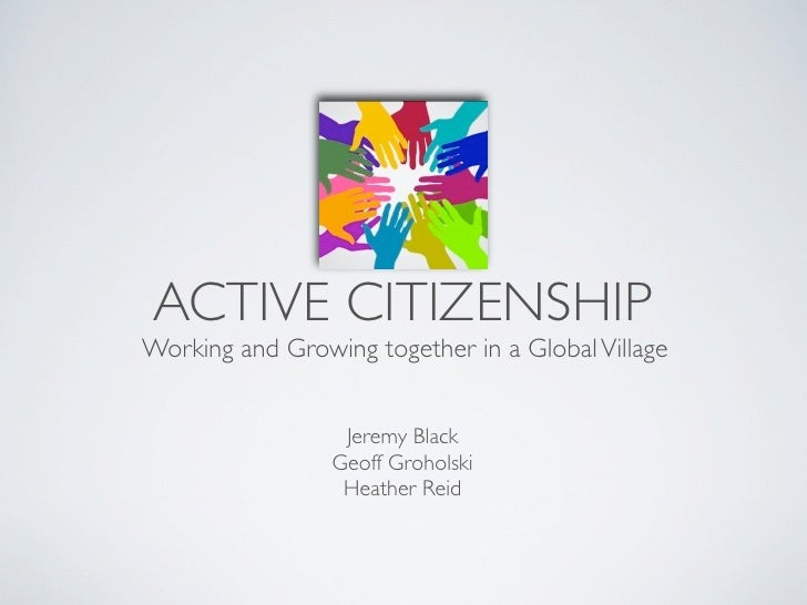 ACTIVE CITIZENSHIP Working and Growing together in a Global Village                     Jeremy Black                  Geof...