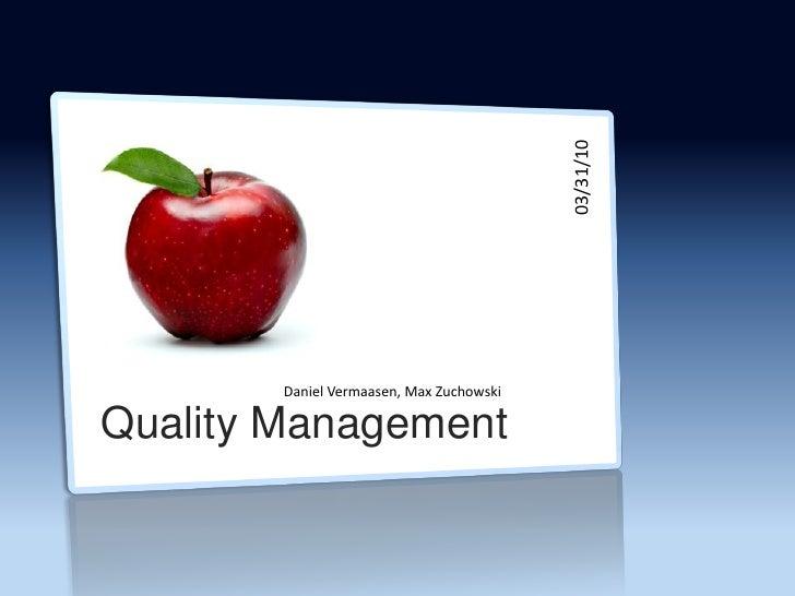 03/31/10         Daniel Vermaasen, Max Zuchowski  Quality Management