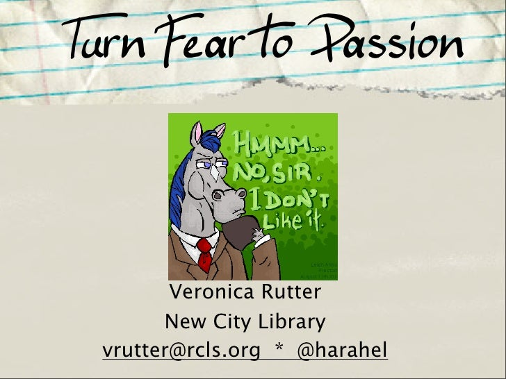 Turn Fear to Passion            Veronica Rutter        New City Library  vrutter@rcls.org * @harahel